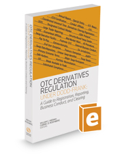 OTC Derivatives Regulation Under Dodd-Frank: A Guide to Registration, Reporting, Business Conduct, and Clearing, 2016 ed.