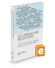 OTC Derivatives Regulation Under Dodd-Frank: A Guide to Registration, Reporting, Business Conduct, and Clearing, 2017 ed.
