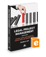 Legal Project Management: Control Costs, Meet Schedules, Manage Risks, and Maintain Sanity, 2d