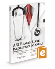 ABI Health Care Insolvency Manual, 3d