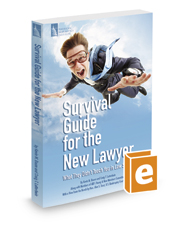 Survival Guide for the New Lawyer: What They Didn't Teach You in Law School