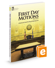 First Day Motions: A Guide to the Critical First Days of a Bankruptcy Case, 3d