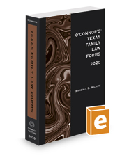 O'Connor's Texas Family Law Forms, 2020 ed.