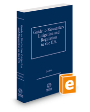 Guide to Biosimilars Litigation and Regulation in the U.S., 2020-2021 ed.