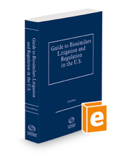 Guide to Biosimilars Litigation and Regulation in the U.S., 2021-2022 ed.