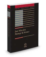 Jury Selection Strategy & Science, 3d (Trial Practice Series), 2015-2016 ed.