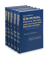 California Criminal Practice, Motions, Jury Instructions and Sentencing, 4th