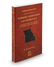Workers' Compensation Law and Practice: Statutes, Regulations, Forms, Case Update, and Selected Court Rules, 2015-2016 ed. (Vol. 29A, Missouri Practice Series)
