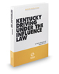 Kentucky Driving Under the Influence Law, 2015-2016 ed.