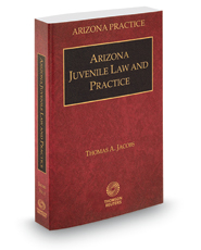 Arizona Juvenile Law and Practice, 2015-2016 ed. (Vol. 5, Arizona Practice Series)