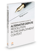 Corporate Counsel's Guide to Alternative Dispute Resolution in the Employment Context, 2015-2016 ed.