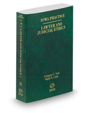Lawyer and Judicial Ethics, 2015 ed. (Vol. 16, Iowa Practice Series)