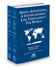 Media, Advertising, & Entertainment Law Throughout the World, 2015 ed.