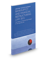 Bankruptcy and Financial Restructuring Law 2015: Top Lawyers on Trends and Key Strategies for the Upcoming Year (Aspatore Thought Leadership)