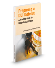 Preparing a DUI Defense: A Practical Guide for Defending DUI Cases