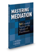 Mastering Mediation: 50 Essential Tools for the Advanced Practitioner