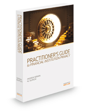 Practitioner's Guide to Financial Institution Privacy, 2014 ed.