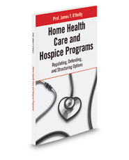 Home Health Care and Hospice Programs: Regulating, Defending, and Structuring Options