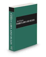 Michigan Family Laws and Rules, 2021 ed.