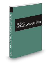 Michigan Probate Laws and Rules, 2021 ed.