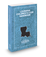Louisiana Children's Code Handbook, 2016-2017 ed.