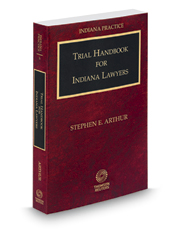 Trial Handbook for Indiana Lawyers, 2017-2018 ed. (Vol. 6, Indiana Practice Series)