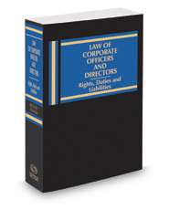 Law of Corporate Officers and Directors: Rights, Duties, and Liabilities, 2016-2017 ed.