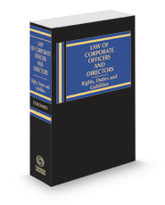 Law of Corporate Officers and Directors: Rights, Duties, and Liabilities, 2020-2021 ed.
