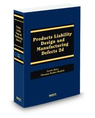 Products Liability: Design and Manufacturing Defects, 2011-2012 ed. Lewis Bass and Thomas Redick