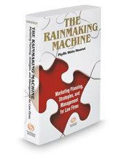 The Rainmaking Machine: Marketing Planning, Strategies, and Management for Law Firms, 2017 ed.