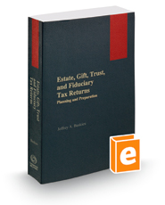 Estate, Gift, Trust, and Fiduciary Tax Returns: Planning and Preparation, 2018 ed.