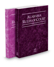 Alabama Rules of Court - State and Federal, 2018 ed. (Vols. I & II, Alabama Court Rules)