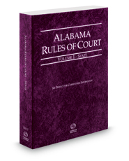 Alabama Rules of Court - State, 2018 ed.  (Vol. I, Alabama Court Rules)