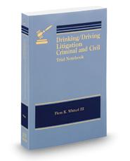 Drinking/Driving Litigation: Criminal & Civil Trial Notebook, 2016 ed.