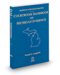 Courtroom Handbook on Michigan Evidence, 2019 ed. (Michigan Court Rules Practice)