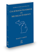 Courtroom Handbook on Michigan Evidence, 2021 ed. (Michigan Court Rules Practice)