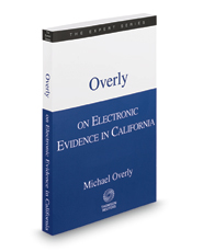 Overly on Electronic Evidence in California, 2017-2018 ed. (The Expert Series)
