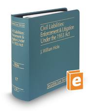 Civil Liabilities: Enforcement and Litigation Under the 1933 Act (Vol. 17, Securities Law Series)