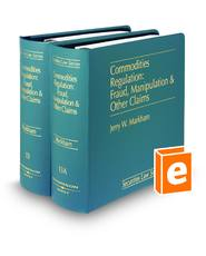 Commodities Regulation: Fraud, Manipulation, and Other Claims (Vols. 13 and 13A, Securities Law Series)