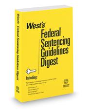 West's Federal Sentencing Guidelines Digest, 2017 ed. (Key Number Digest®)