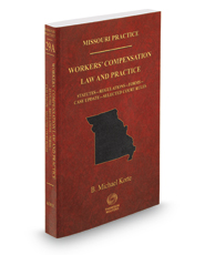Workers' Compensation Law and Practice: Statutes, Regulations, Forms, Case Update, and Selected Court Rules, 2017-2018 ed. (Vol. 29A, Missouri Practice Series)