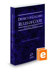 District of Columbia Rules of Court - District, 2016 ed. (Vol. I, District of Columbia Court Rules)