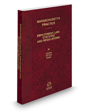 Employment Law Statutes and Regulations, 2019 ed. (Vol. 45A, Massachusetts Practice Series)