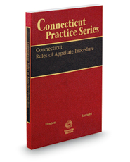 Connecticut Rules of Appellate Procedure, 2017-2018 ed. (Connecticut Practice Series)
