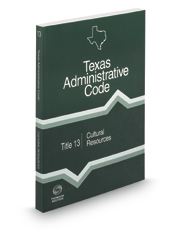 Cultural Resources, 2019 ed. (Title 13, Texas Administrative Code)