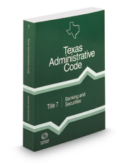 Banking and Securities, 2018 ed. (Title 7, Texas Administrative Code)