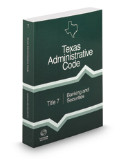 Banking and Securities, 2021 ed. (Title 7, Texas Administrative Code)