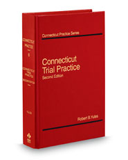 Connecticut Trial Practice, 2d (Vol. 6, Connecticut Practice Series)