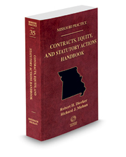 Contracts, Equity, and Statutory Actions Handbook, 2019 ed. (Vol. 35, Missouri Practice Series)