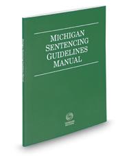 Michigan Sentencing Guidelines Manual, 2017 ed.